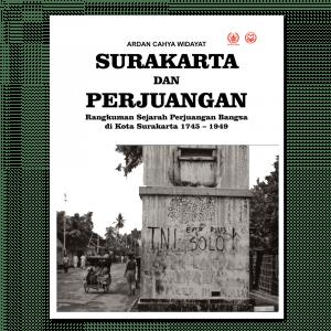 Surakarta dan Perjuangan Rangkuman Sejarah Perjuangan Bangsa di kota Surakarta 1745-1949 F